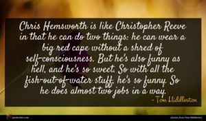 Tom Hiddleston quote : Chris Hemsworth is like ...