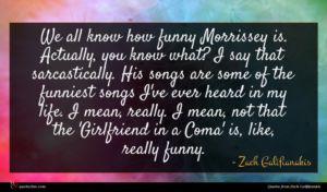 Zach Galifianakis quote : We all know how ...
