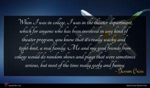 Darren Criss quote : When I was in ...