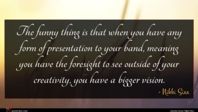 Photo of Nikki Sixx quote : The funny thing is …