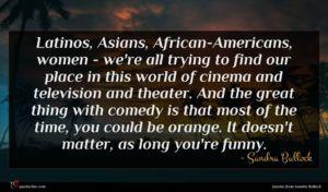 Sandra Bullock quote : Latinos Asians African-Americans women ...
