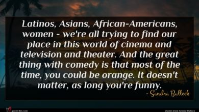 Photo of Sandra Bullock quote : Latinos Asians African-Americans women …