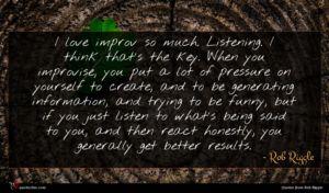 Rob Riggle quote : I love improv so ...