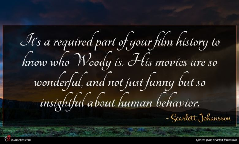 It's a required part of your film history to know who Woody is. His movies are so wonderful, and not just funny but so insightful about human behavior.