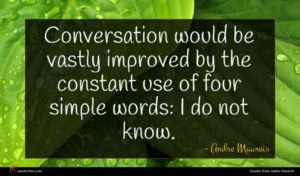 Andre Maurois quote : Conversation would be vastly ...
