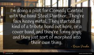 Brian Posehn quote : I'm doing a pilot ...