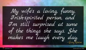 Gary Sinise quote : My wife's a loving ...
