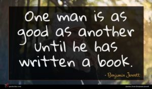 Benjamin Jowett quote : One man is as ...