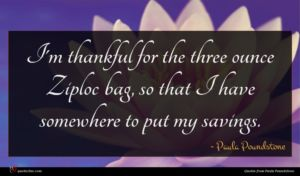 Paula Poundstone quote : I'm thankful for the ...