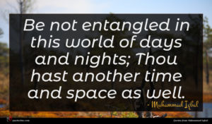 Muhammad Iqbal quote : Be not entangled in ...