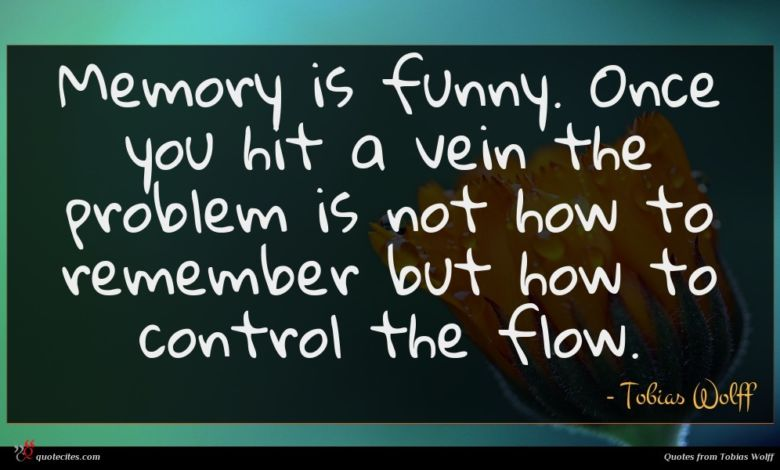 Photo of Tobias Wolff quote : Memory is funny Once …