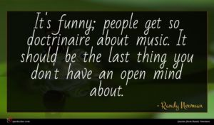 Randy Newman quote : It's funny people get ...