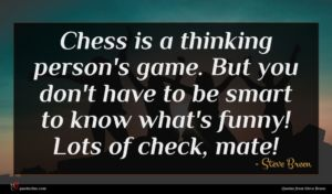 Steve Breen quote : Chess is a thinking ...