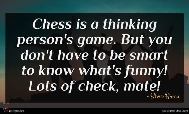 Chess is a thinking person's game. But you don't have to be smart to know what's funny! Lots of check, mate!