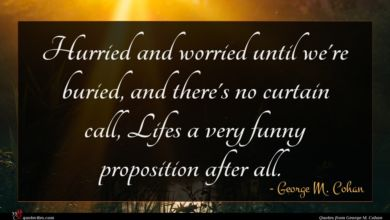 Photo of George M. Cohan quote : Hurried and worried until …