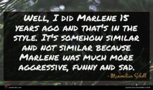 Maximilian Schell quote : Well I did Marlene ...