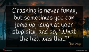 Jens Voigt quote : Crashing is never funny ...