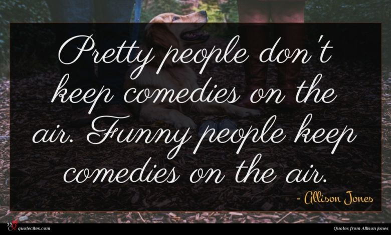 Pretty people don't keep comedies on the air. Funny people keep comedies on the air.