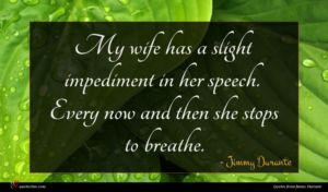 Jimmy Durante quote : My wife has a ...