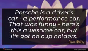 Jason McCoy quote : Porsche is a driver's ...