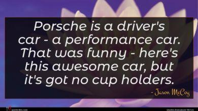 Photo of Jason McCoy quote : Porsche is a driver's …