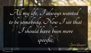Jane Wagner quote : All my life I ...