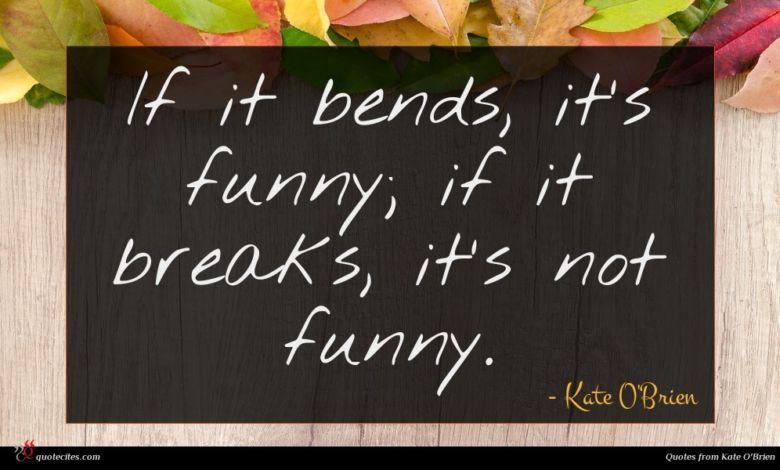 If it bends, it's funny; if it breaks, it's not funny.