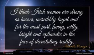 Fionnula Flanagan quote : I think Irish women ...