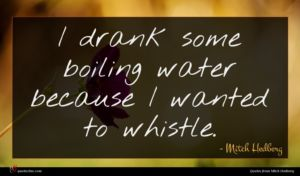 Mitch Hedberg quote : I drank some boiling ...