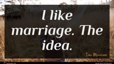 Photo of Toni Morrison quote : I like marriage The …