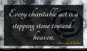 Henry Ward Beecher quote : Every charitable act is ...