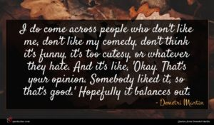 Demetri Martin quote : I do come across ...