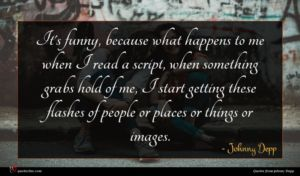 Johnny Depp quote : It's funny because what ...