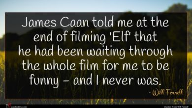 Photo of Will Ferrell quote : James Caan told me …