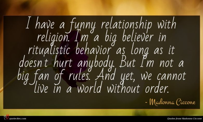 I have a funny relationship with religion. I'm a big believer in ritualistic behavior as long as it doesn't hurt anybody. But I'm not a big fan of rules. And yet, we cannot live in a world without order.