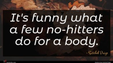 Photo of Satchel Paige quote : It's funny what a …