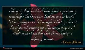 Dwayne Johnson quote : The men I idolized ...