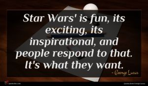 George Lucas quote : Star Wars' is fun ...