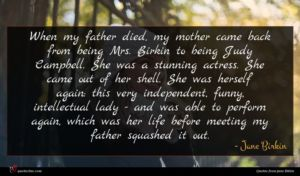 Jane Birkin quote : When my father died ...