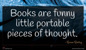 Susan Sontag quote : Books are funny little ...