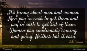 Hedy Lamarr quote : It's funny about men ...