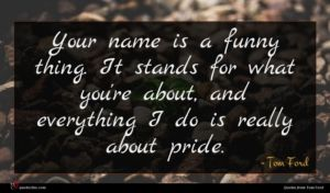 Tom Ford quote : Your name is a ...