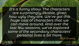 Matt Groening quote : It's a funny show ...