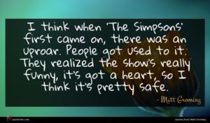 Matt Groening quote : I think when 'The ...