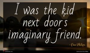 Emo Philips quote : I was the kid ...
