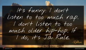 Kehlani quote : It's funny I don't ...
