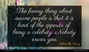 Robert M. Pirsig quote : The funny thing about ...