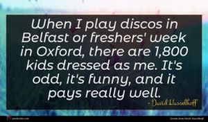 David Hasselhoff quote : When I play discos ...