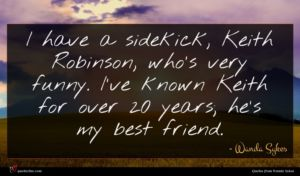 Wanda Sykes quote : I have a sidekick ...