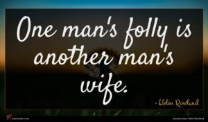 Helen Rowland quote : One man's folly is ...